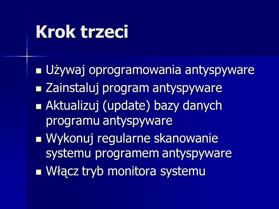 Krok trzeci Używaj oprogramowania antyspyware