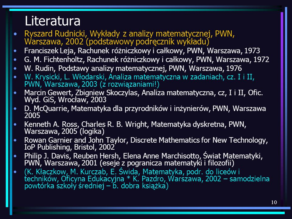 Literatura Ryszard Rudnicki, Wykłady z analizy matematycznej, PWN, Warszawa, 2002 (podstawowy podręcznik wykładu)