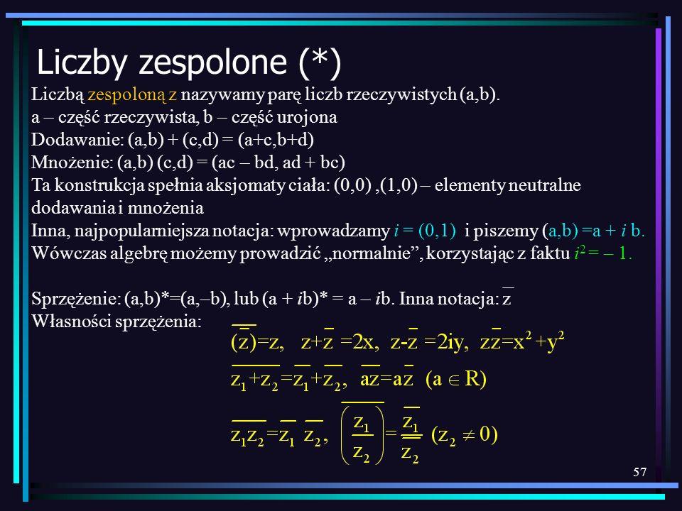 Liczby zespolone (*)Liczbą zespoloną z nazywamy parę liczb rzeczywistych (a,b). a – część rzeczywista, b – część urojona.