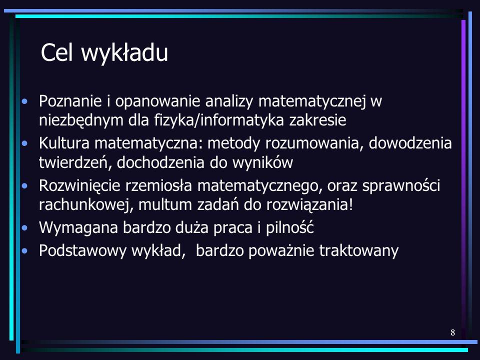 Cel wykładu Poznanie i opanowanie analizy matematycznej w niezbędnym dla fizyka/informatyka zakresie.