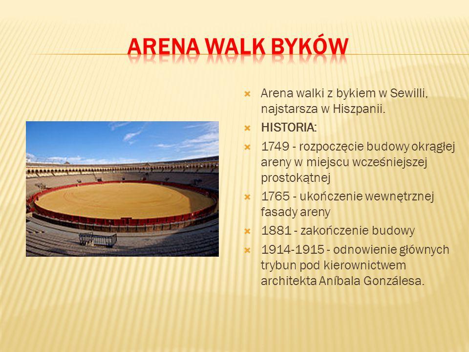 Arena walk byków Arena walki z bykiem w Sewilli, najstarsza w Hiszpanii. HISTORIA: