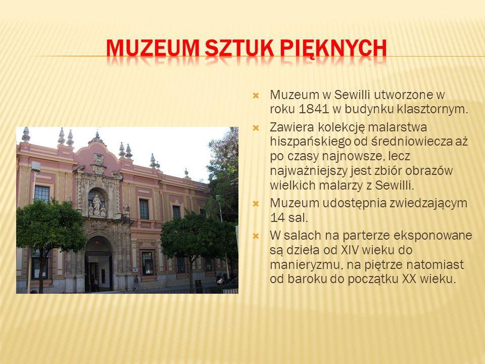 Muzeum sztuk pięknych Muzeum w Sewilli utworzone w roku 1841 w budynku klasztornym.