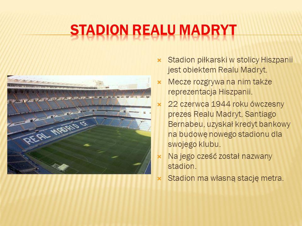 Stadion Realu Madryt Stadion piłkarski w stolicy Hiszpanii jest obiektem Realu Madryt. Mecze rozgrywa na nim także reprezentacja Hiszpanii.
