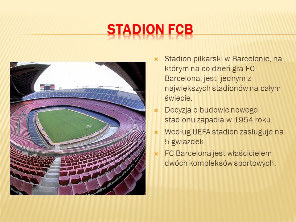 Stadion FCB Stadion piłkarski w Barcelonie, na którym na co dzień gra FC Barcelona, jest jednym z największych stadionów na całym świecie.
