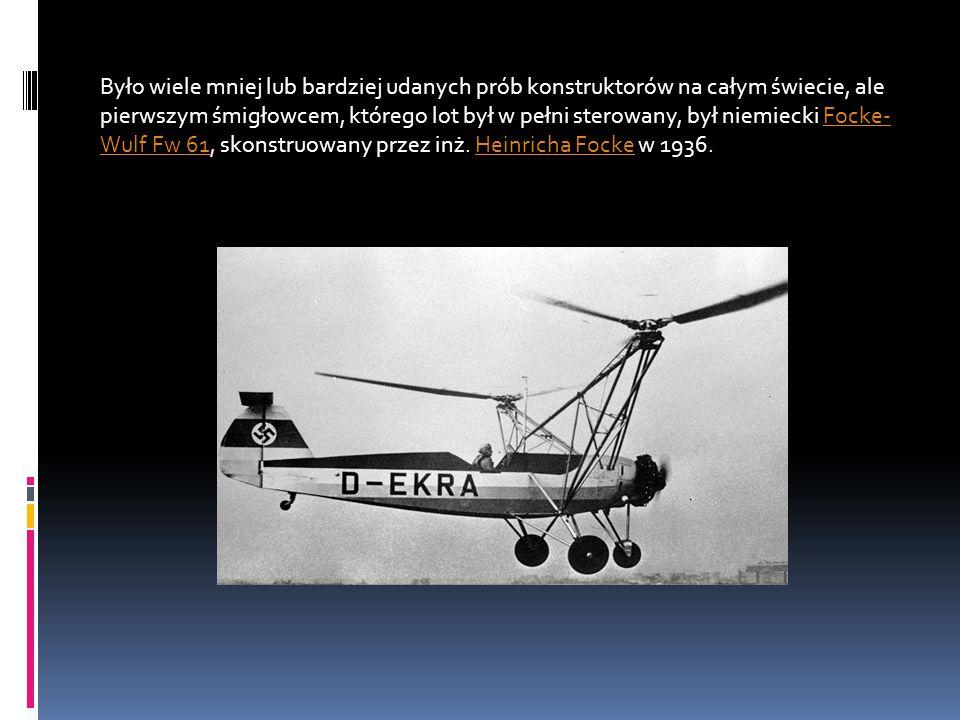 Było wiele mniej lub bardziej udanych prób konstruktorów na całym świecie, ale pierwszym śmigłowcem, którego lot był w pełni sterowany, był niemiecki Focke- Wulf Fw 61, skonstruowany przez inż.