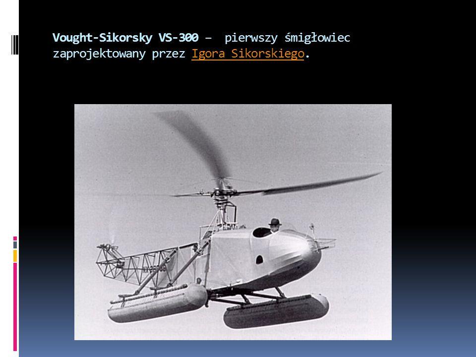Vought-Sikorsky VS-300 – pierwszy śmigłowiec zaprojektowany przez Igora Sikorskiego.