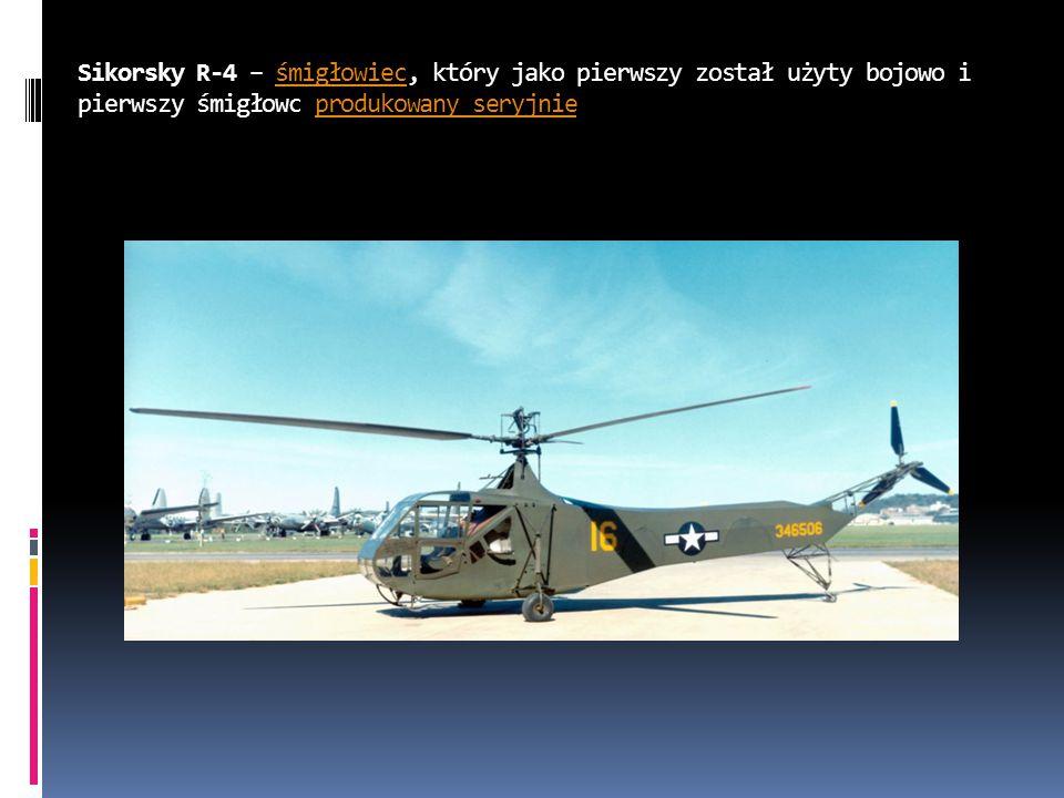 Sikorsky R-4 – śmigłowiec, który jako pierwszy został użyty bojowo i pierwszy śmigłowc produkowany seryjnie