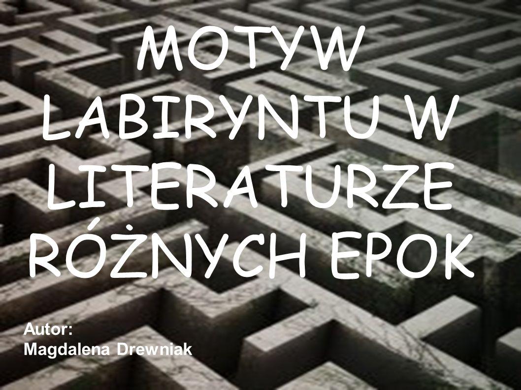 MOTYW LABIRYNTU W LITERATURZE RÓŻNYCH EPOK