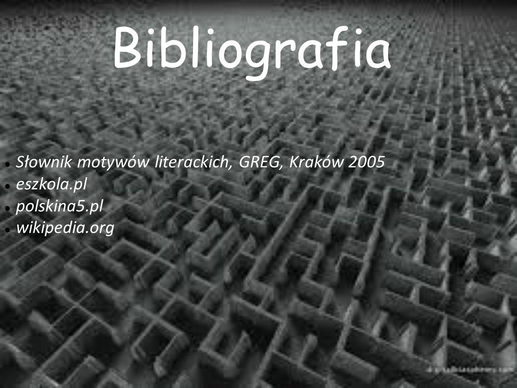 Bibliografia Słownik motywów literackich, GREG, Kraków 2005 eszkola.pl