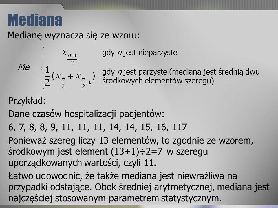 Mediana Medianę wyznacza się ze wzoru: Przykład:
