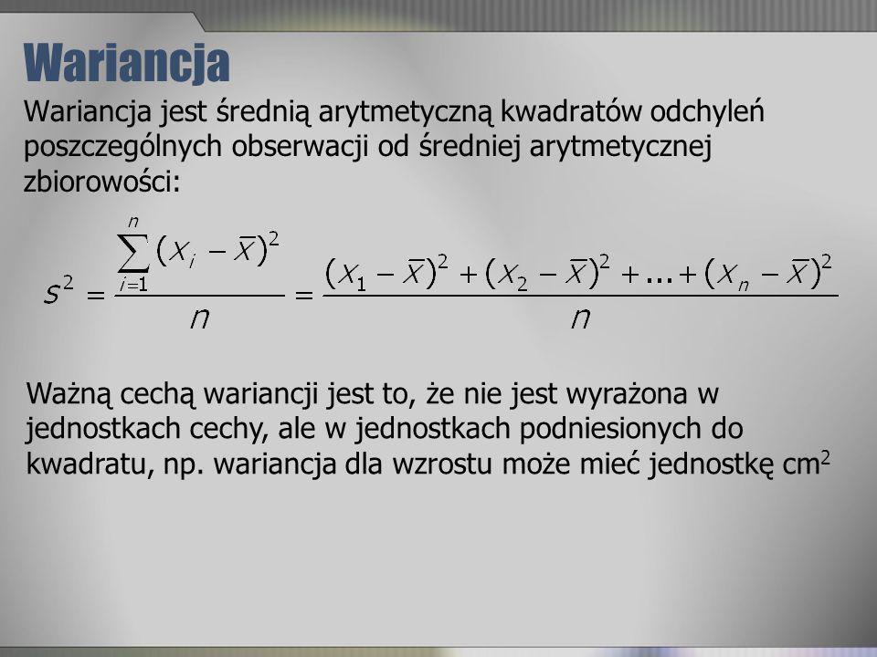Wariancja Wariancja jest średnią arytmetyczną kwadratów odchyleń poszczególnych obserwacji od średniej arytmetycznej zbiorowości:
