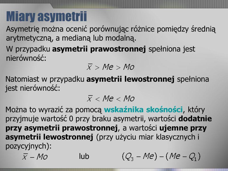 Miary asymetrii Asymetrię można ocenić porównując różnice pomiędzy średnią arytmetyczną, a medianą lub modalną.