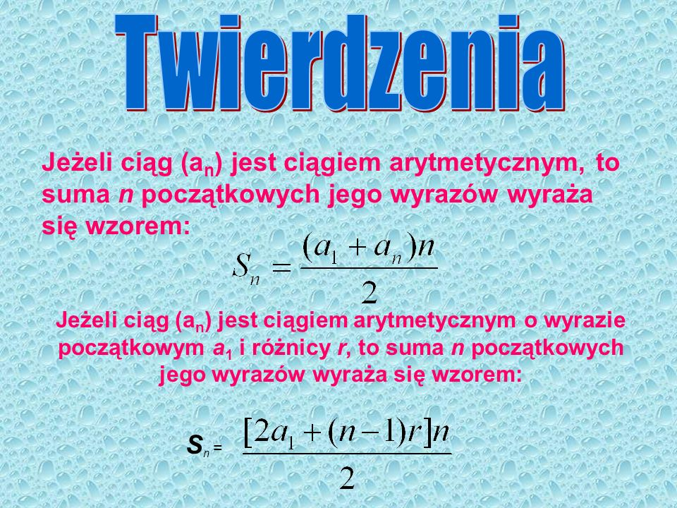 Twierdzenia Jeżeli ciąg (an) jest ciągiem arytmetycznym, to suma n początkowych jego wyrazów wyraża się wzorem: