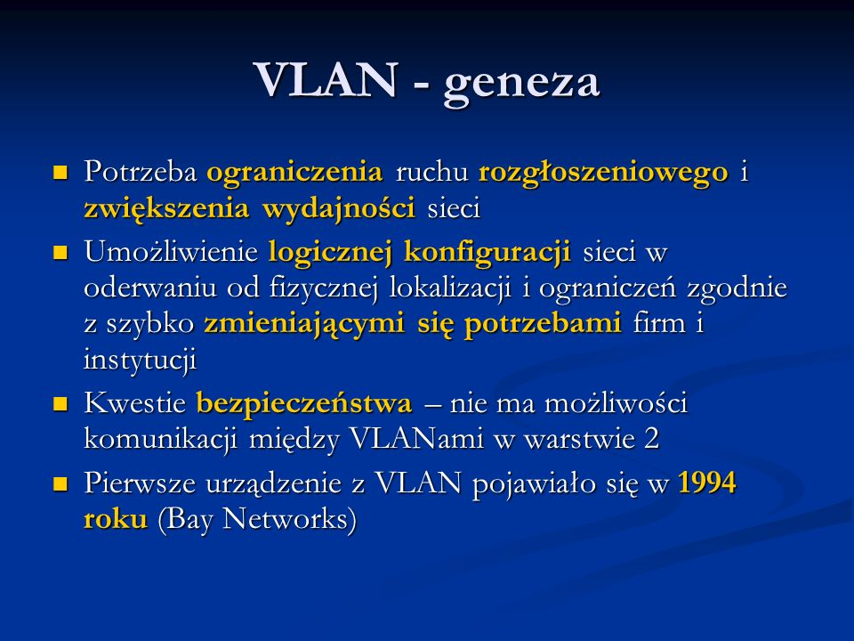 VLAN - geneza Potrzeba ograniczenia ruchu rozgłoszeniowego i zwiększenia wydajności sieci.