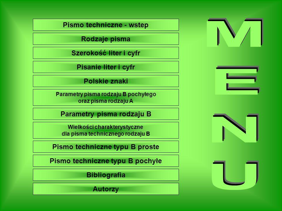 MENU Pismo techniczne - wstep Rodzaje pisma Szerokość liter i cyfr