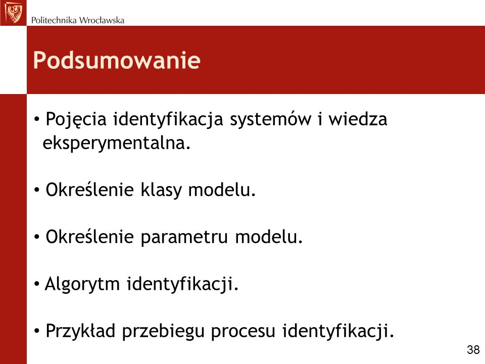 Podsumowanie Pojęcia identyfikacja systemów i wiedza eksperymentalna.