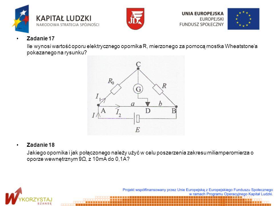 Zadanie 17 Ile wynosi wartość oporu elektrycznego opornika R, mierzonego za pomocą mostka Wheatstone'a pokazanego na rysunku