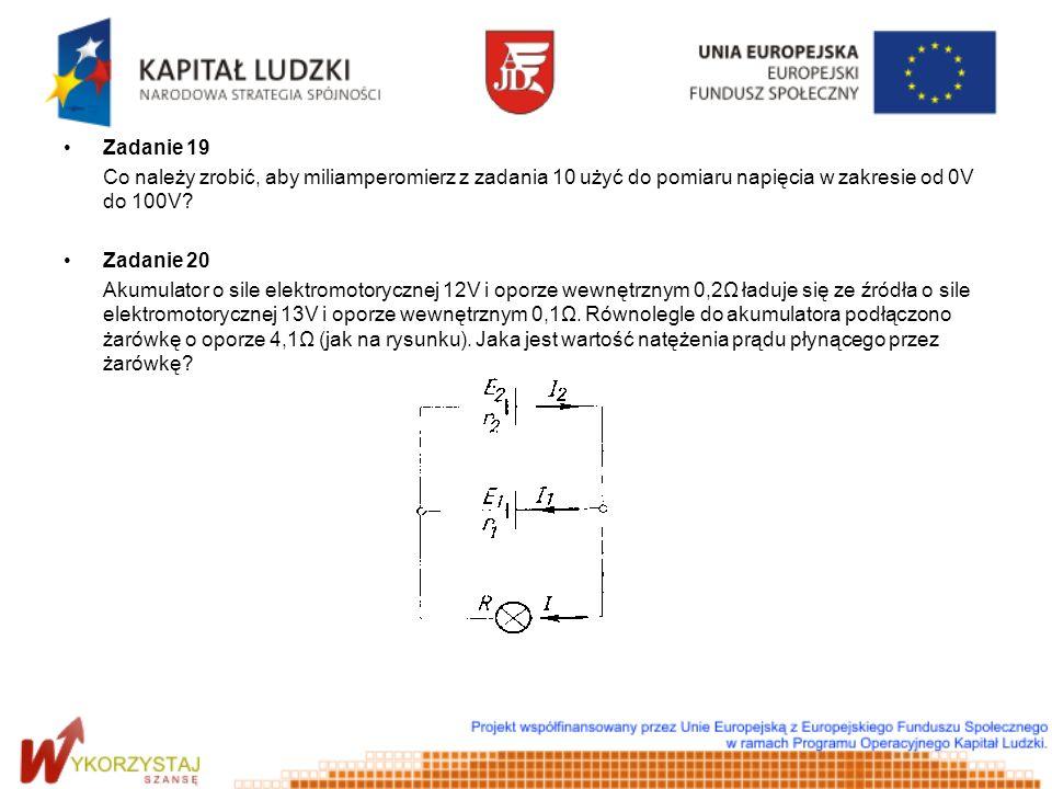 Zadanie 19 Co należy zrobić, aby miliamperomierz z zadania 10 użyć do pomiaru napięcia w zakresie od 0V do 100V
