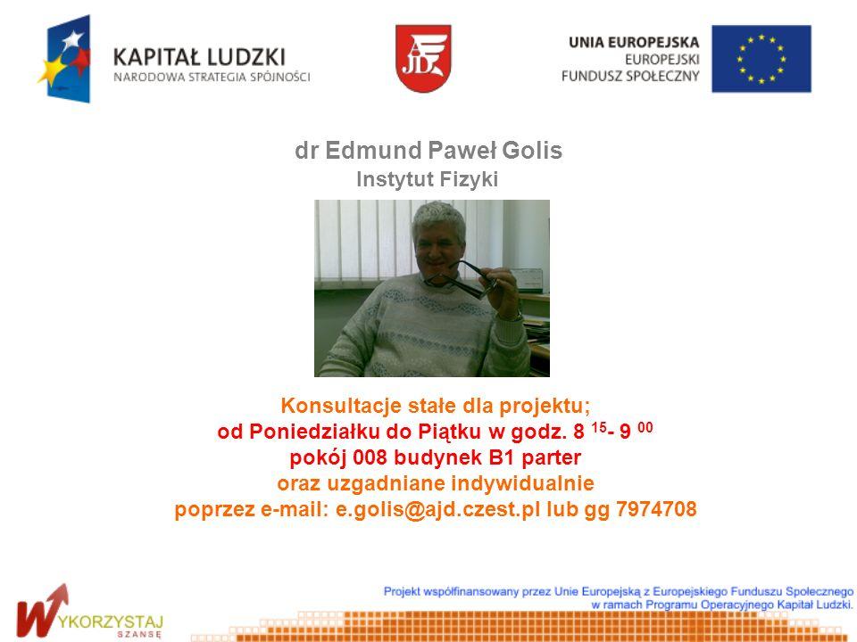 dr Edmund Paweł Golis Instytut Fizyki Konsultacje stałe dla projektu;