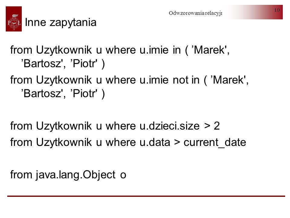 Inne zapytaniafrom Uzytkownik u where u.imie in ( 'Marek , 'Bartosz , 'Piotr )