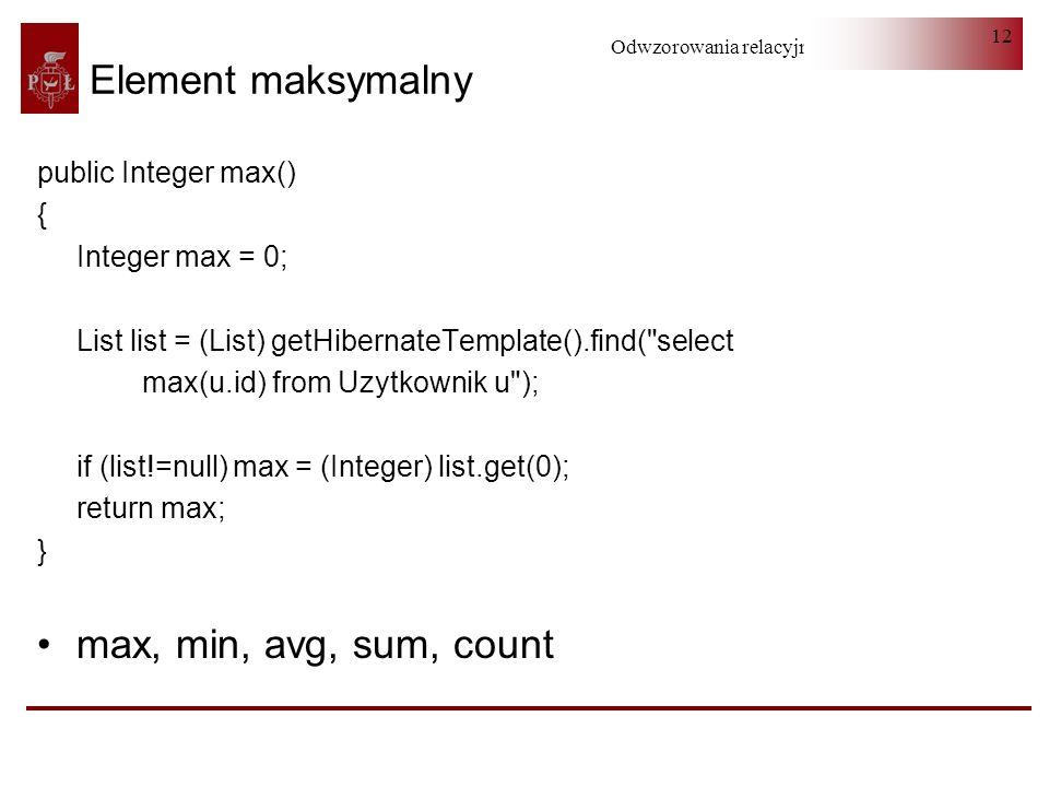 Element maksymalny max, min, avg, sum, count public Integer max() {