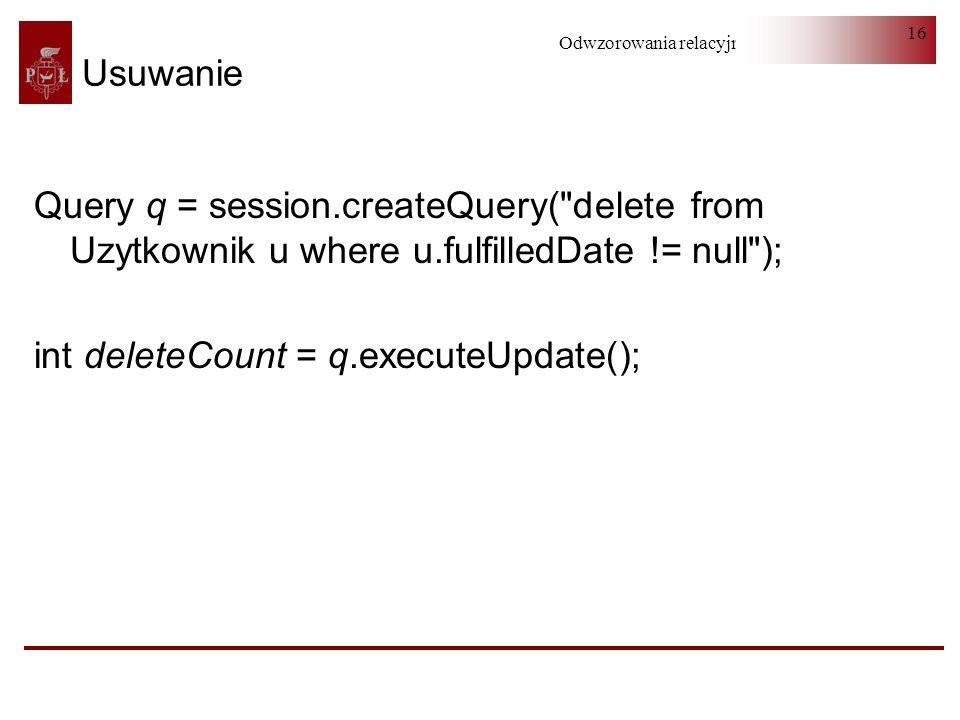UsuwanieQuery q = session.createQuery( delete from Uzytkownik u where u.fulfilledDate != null ); int deleteCount = q.executeUpdate();