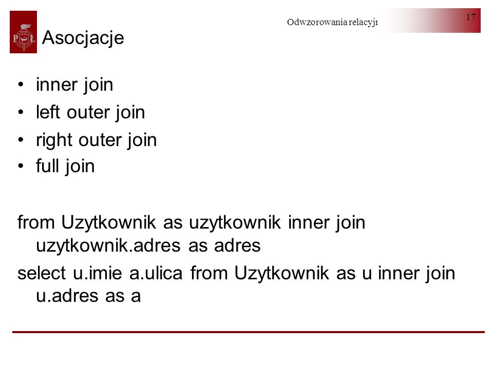 Asocjacje inner join. left outer join. right outer join. full join. from Uzytkownik as uzytkownik inner join uzytkownik.adres as adres.