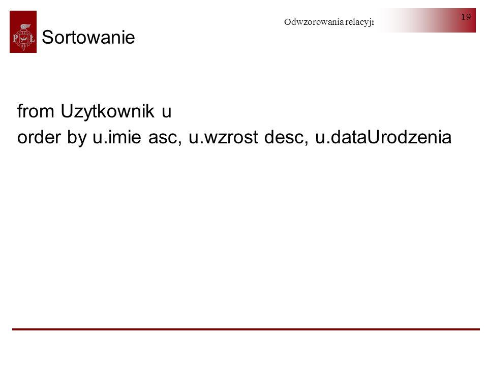 Sortowanie from Uzytkownik u order by u.imie asc, u.wzrost desc, u.dataUrodzenia