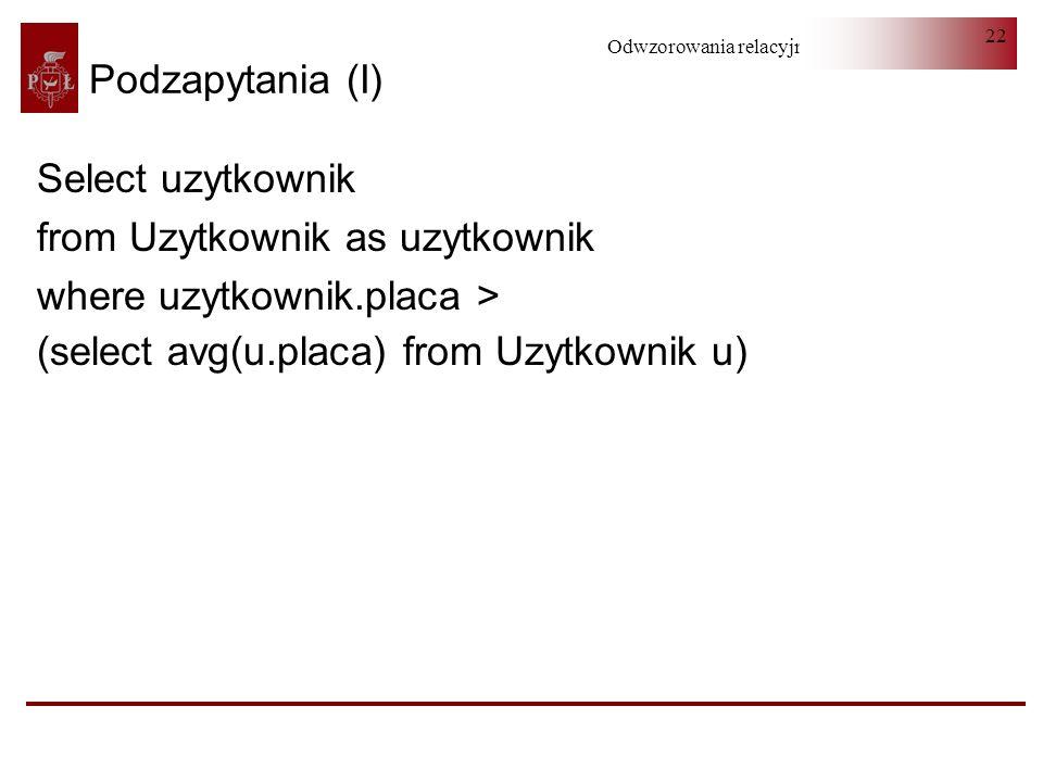 Podzapytania (I) Select uzytkownik. from Uzytkownik as uzytkownik.