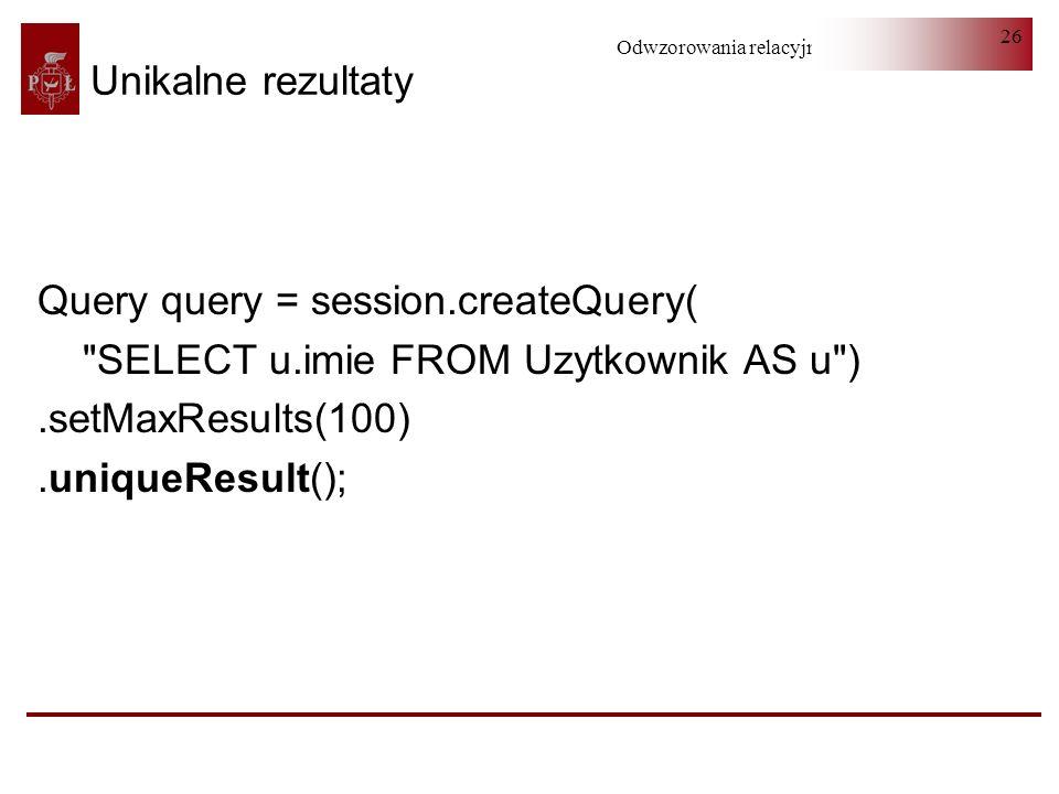 Unikalne rezultatyQuery query = session.createQuery( SELECT u.imie FROM Uzytkownik AS u ) .setMaxResults(100)