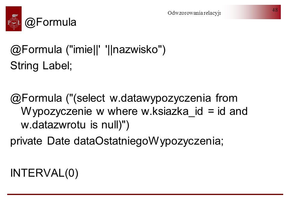 @Formula @Formula ( imie     nazwisko ) String Label;