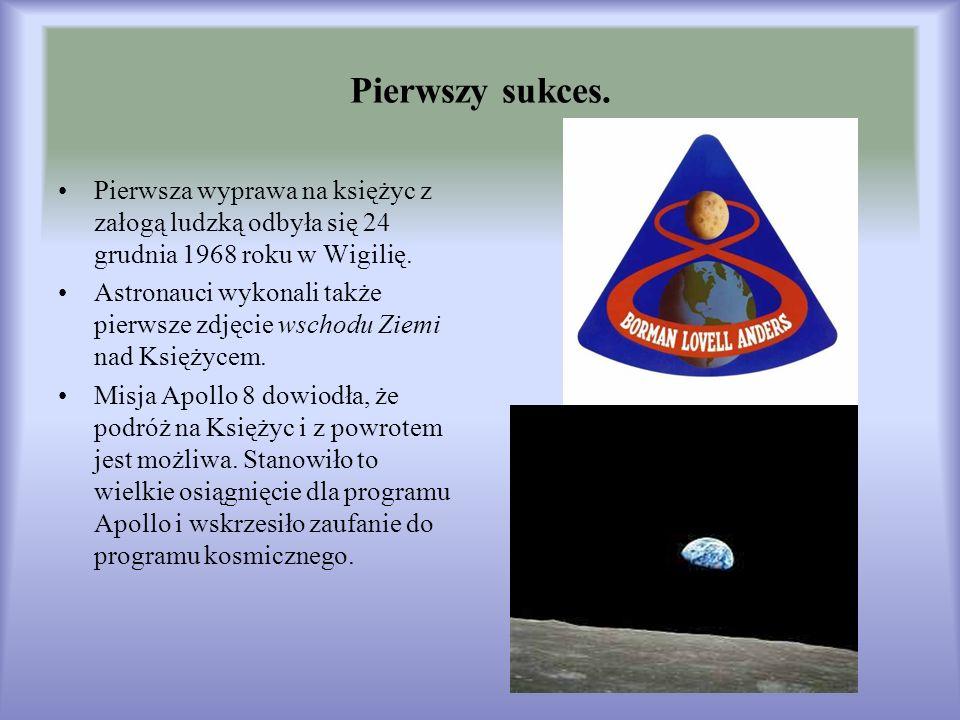 Pierwszy sukces.Pierwsza wyprawa na księżyc z załogą ludzką odbyła się 24 grudnia 1968 roku w Wigilię.