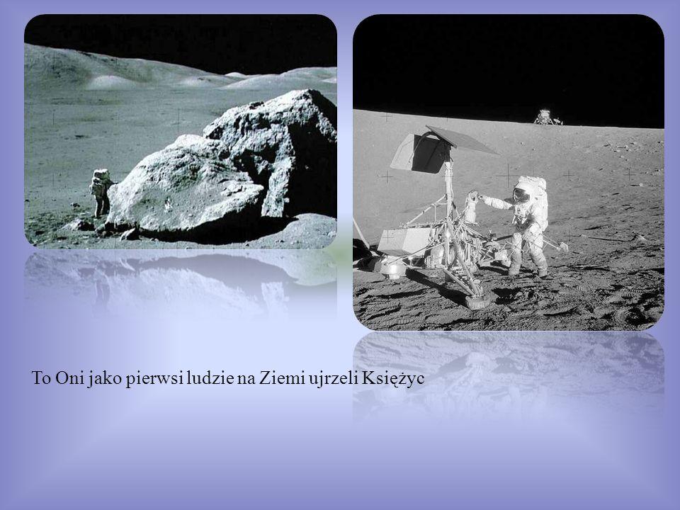 To Oni jako pierwsi ludzie na Ziemi ujrzeli Księżyc