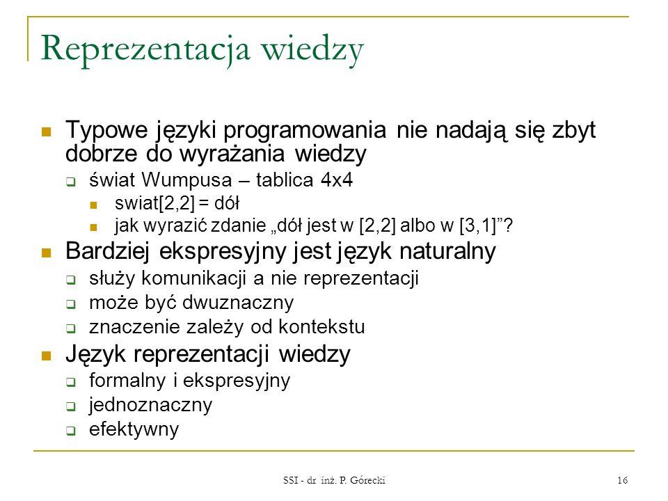 Reprezentacja wiedzy Typowe języki programowania nie nadają się zbyt dobrze do wyrażania wiedzy. świat Wumpusa – tablica 4x4.