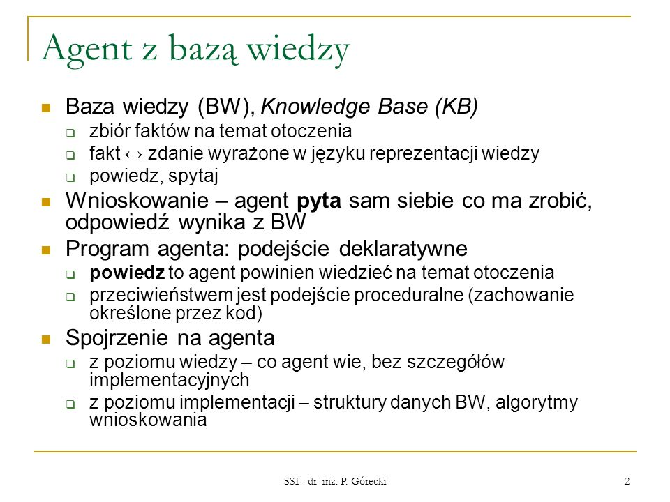 Agent z bazą wiedzy Baza wiedzy (BW), Knowledge Base (KB)
