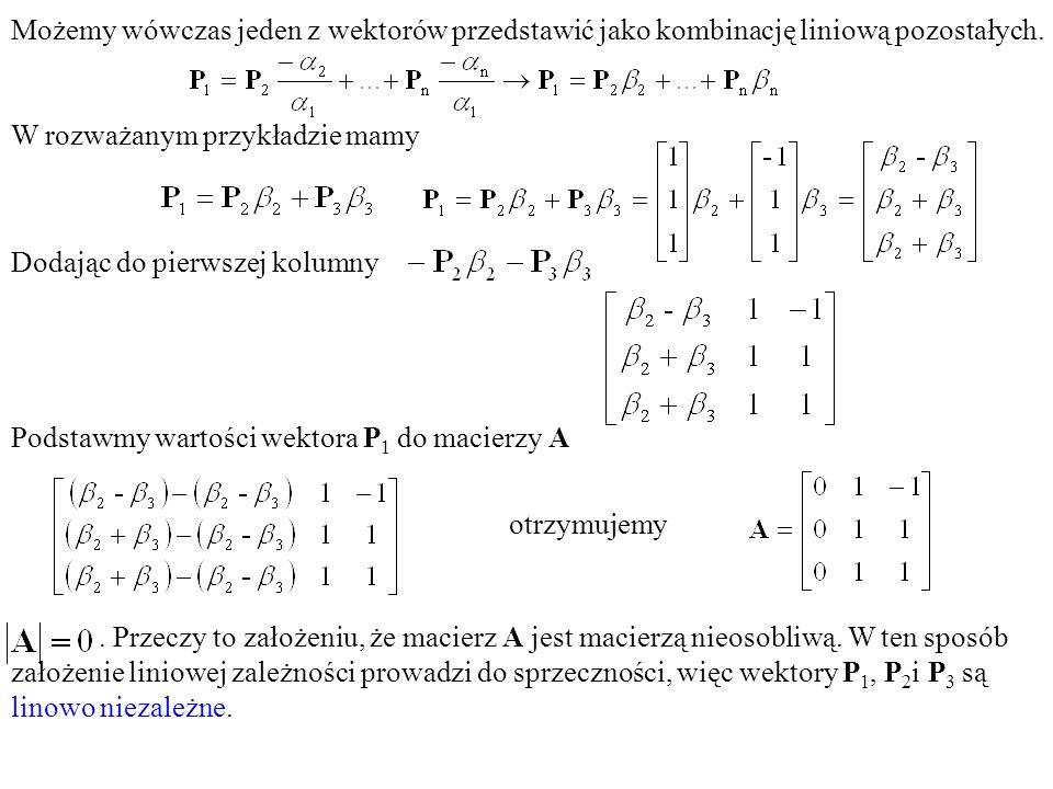 Możemy wówczas jeden z wektorów przedstawić jako kombinację liniową pozostałych.