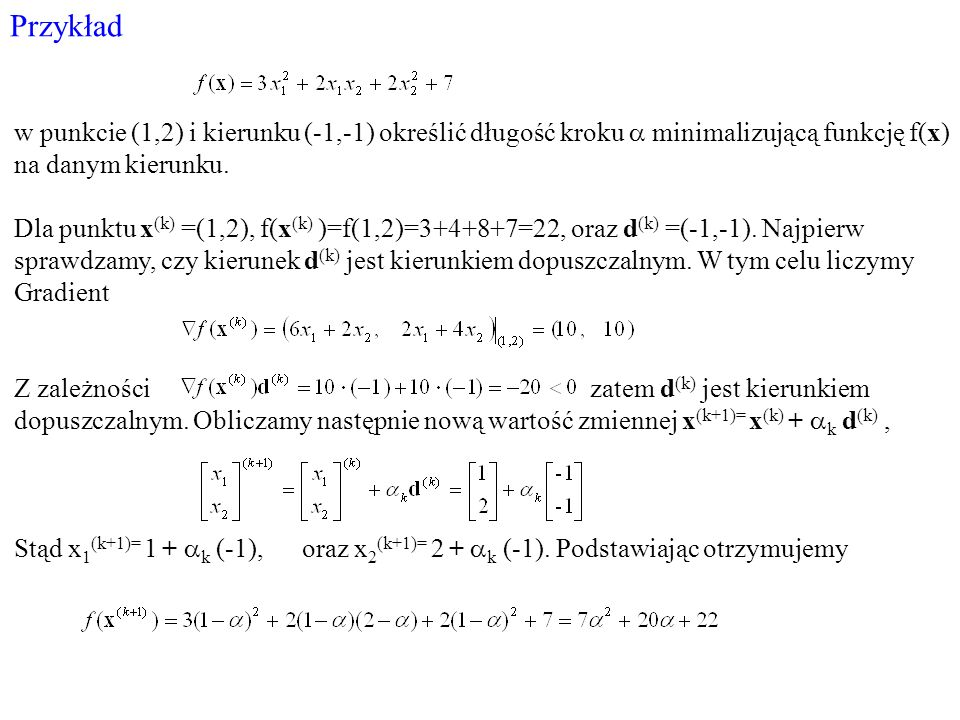 Przykład w punkcie (1,2) i kierunku (-1,-1) określić długość kroku a minimalizującą funkcję f(x) na danym kierunku.