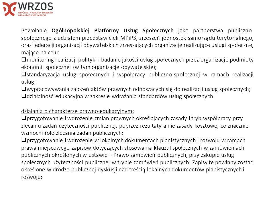 Powołanie Ogólnopolskiej Platformy Usług Społecznych jako partnerstwa publiczno-społecznego z udziałem przedstawicieli MPiPS, zrzeszeń jednostek samorządu terytorialnego, oraz federacji organizacji obywatelskich zrzeszających organizacje realizujące usługi społeczne, mające na celu: