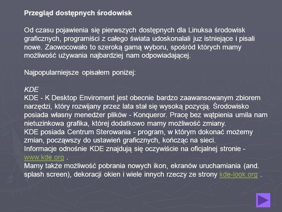 Przegląd dostępnych środowisk Od czasu pojawienia się pierwszych dostępnych dla Linuksa środowisk graficznych, programiści z całego świata udoskonalali juz istniejące i pisali nowe.