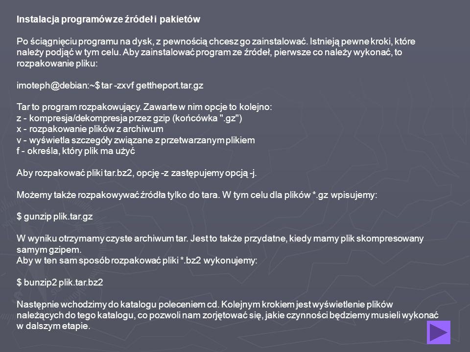 Instalacja programów ze źródeł i pakietów Po ściągnięciu programu na dysk, z pewnością chcesz go zainstalować.