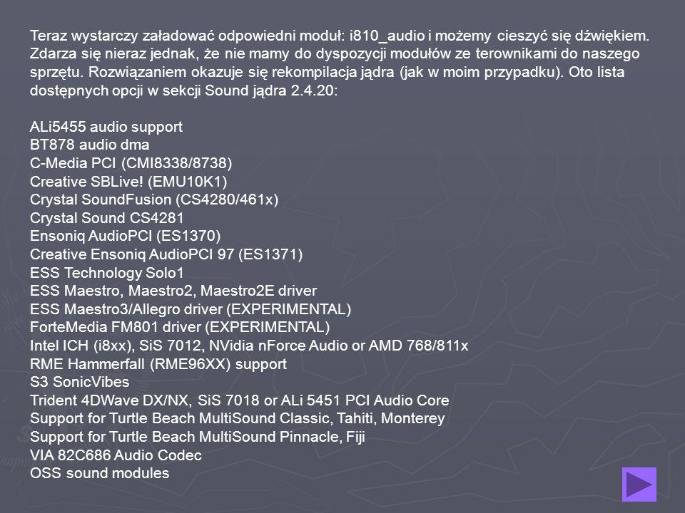 Teraz wystarczy załadować odpowiedni moduł: i810_audio i możemy cieszyć się dźwiękiem.