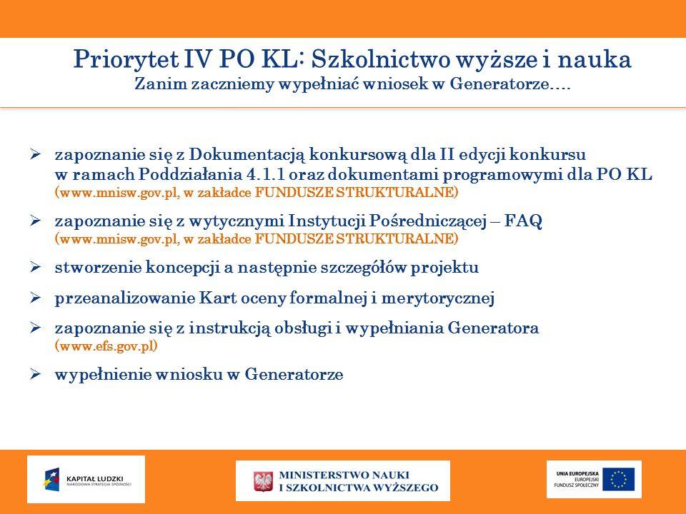 Priorytet IV PO KL: Szkolnictwo wyższe i nauka Zanim zaczniemy wypełniać wniosek w Generatorze….