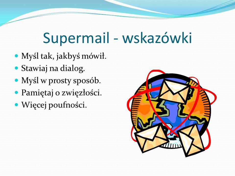 Supermail - wskazówki Myśl tak, jakbyś mówił. Stawiaj na dialog.
