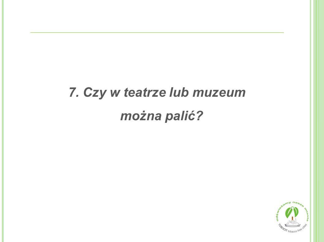 7. Czy w teatrze lub muzeum można palić