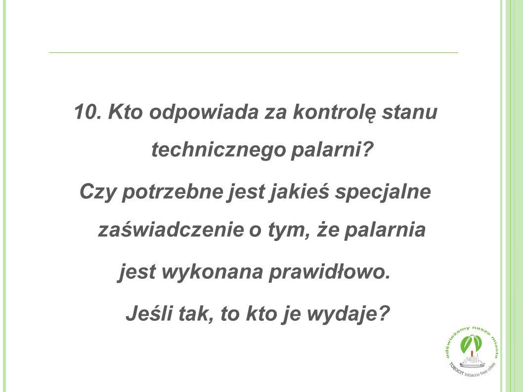 10. Kto odpowiada za kontrolę stanu technicznego palarni
