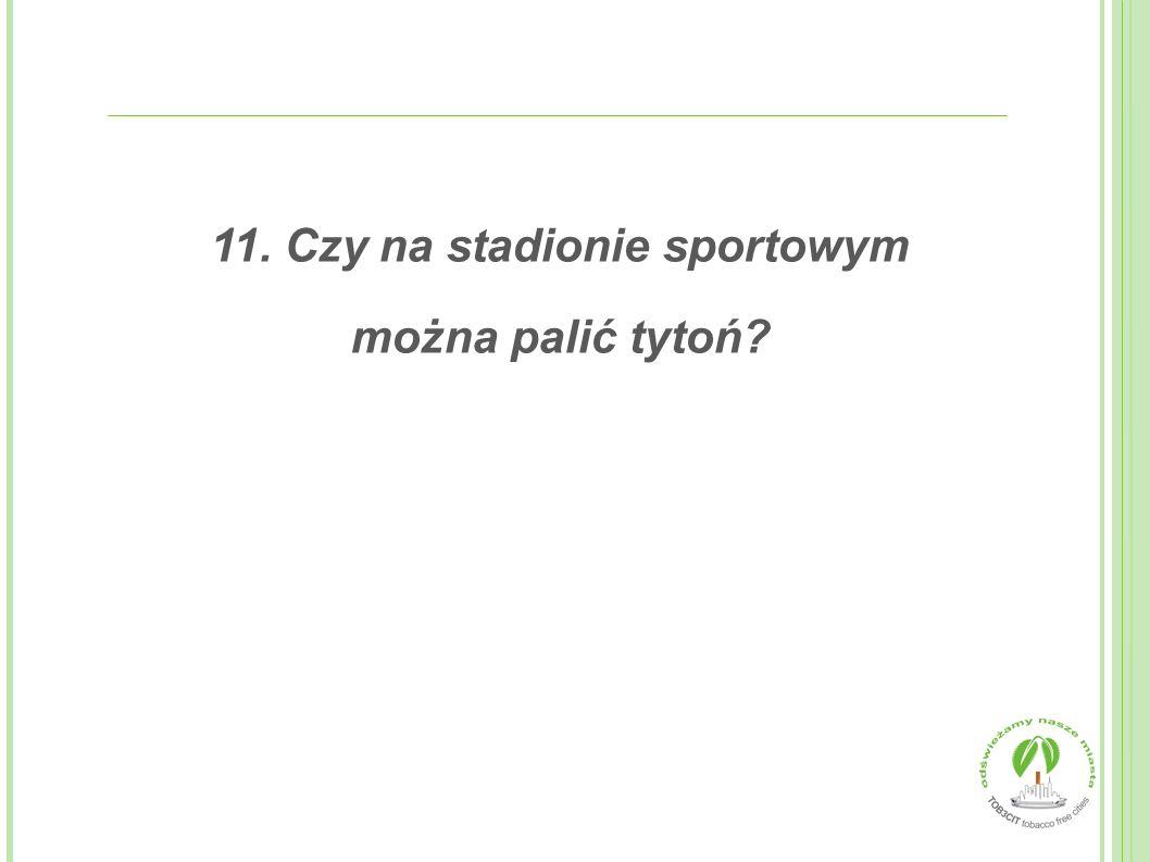 11. Czy na stadionie sportowym
