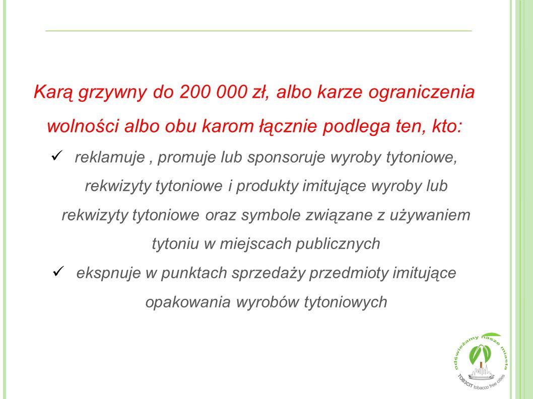 Karą grzywny do 200 000 zł, albo karze ograniczenia wolności albo obu karom łącznie podlega ten, kto: