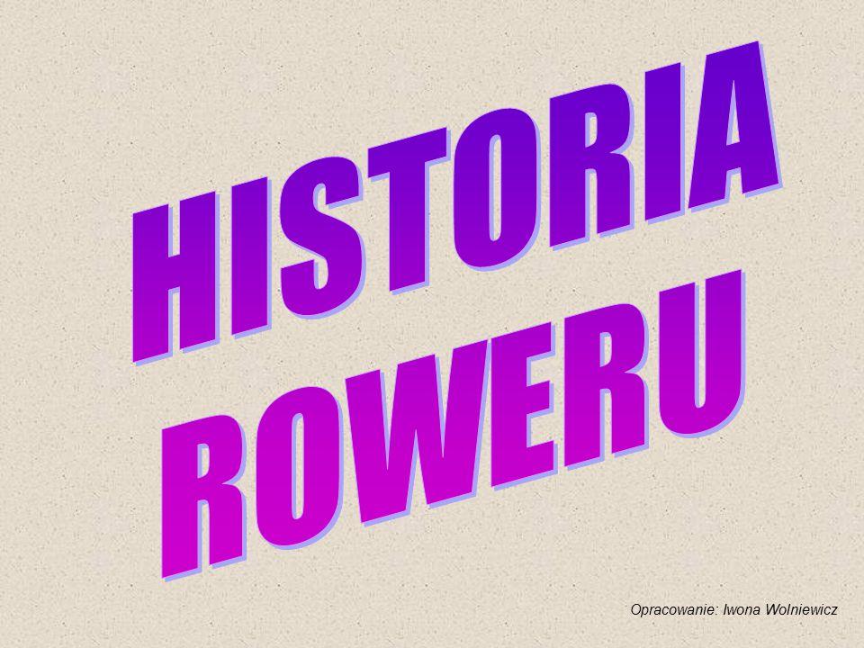 HISTORIA ROWERU Opracowanie: Iwona Wolniewicz