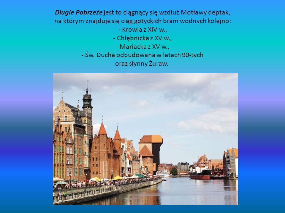 Długie Pobrzeże jest to ciągnący się wzdłuż Motławy deptak, na którym znajduje się ciąg gotyckich bram wodnych kolejno: - Krowia z XIV w., - Chłębnicka z XV w., - Mariacka z XV w., - Św.