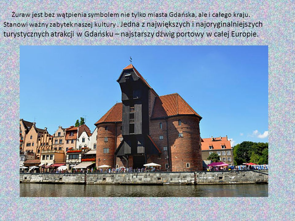 Żuraw jest bez wątpienia symbolem nie tylko miasta Gdańska, ale i całego kraju.